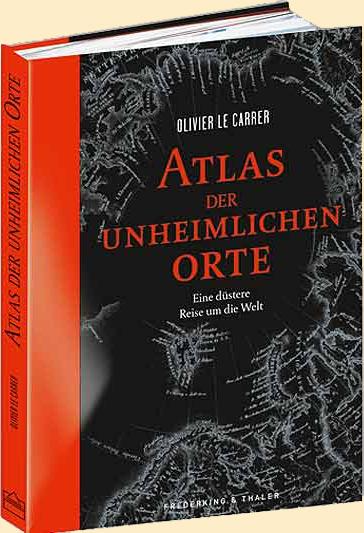 Olivier Le Carrer: Atlas der unheimlichen Orte