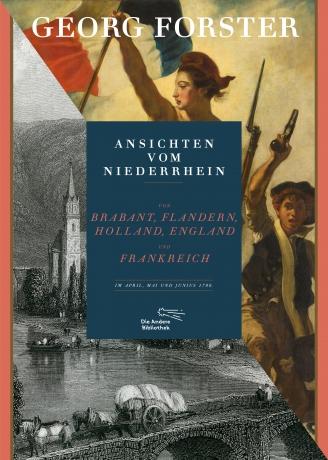 Georg Forster: Ansichten vom Niederrhein, von Brabant, Flandern, Holland, England und Frankreich im April, Mai und Junius 1790