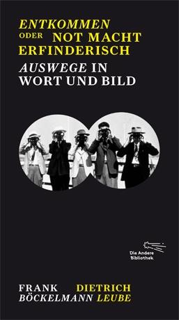 Frank Böckelmann, Dietrich Leube: Entkommen oder Not macht erfinderisch