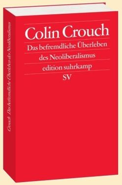 Colin Crouch: Das befremdliche Überleben des Neoliberalismus