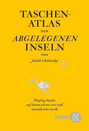 Judith Schalansky: Taschenatlas der abgelegenen Inseln