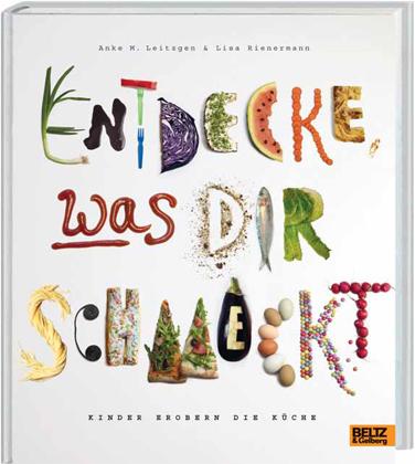 Lisa Rienermann, Anke M. Leitzgen: Entdecke, was dir schmeckt