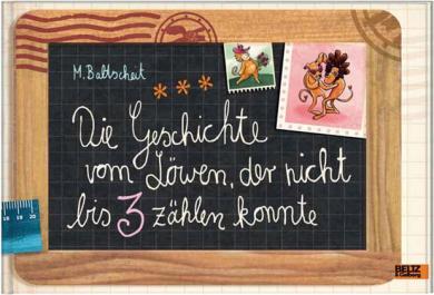 Martin Baltscheit, Christine Baltscheit: Die Geschichte vom Löwen, der nicht bis 3 zählen konnte