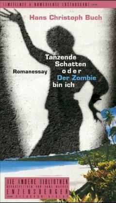 Hans Ch Buch: Tanzende Schatten oder Der Zombie bin ich