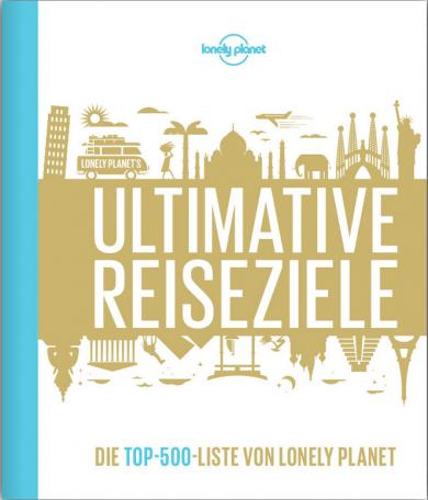 Lonely Planet: Lonely Planets Ultimative Reiseziele
