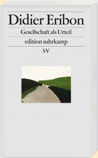 Didier Eribon: Gesellschaft als Urteil