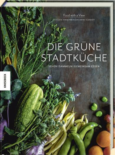 Claudia Hirschberger, Arne Schmidt, Food with a View: Die grüne Stadtküche