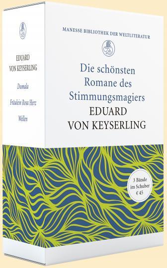 Eduard von Keyserling, Eduard von Keyserling: «Allein wie er das Meer beschreibt!» - Die schönsten Romane des Stimmungsmagiers Eduard von Keyserling