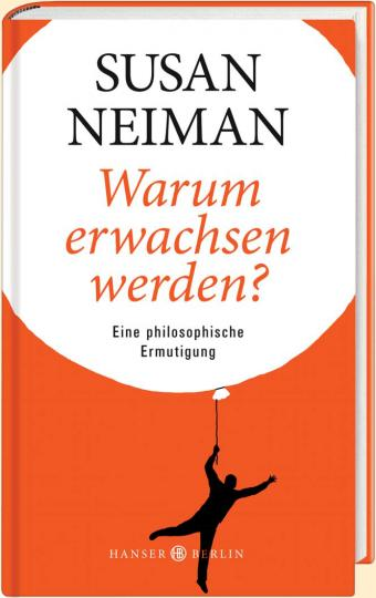 Susan Neiman: Warum erwachsen werden?
