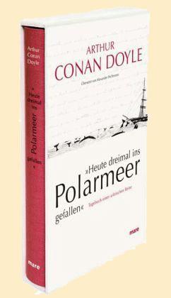 Arthur Conan Doyle: 'Heute dreimal ins Polarmeer gefallen'