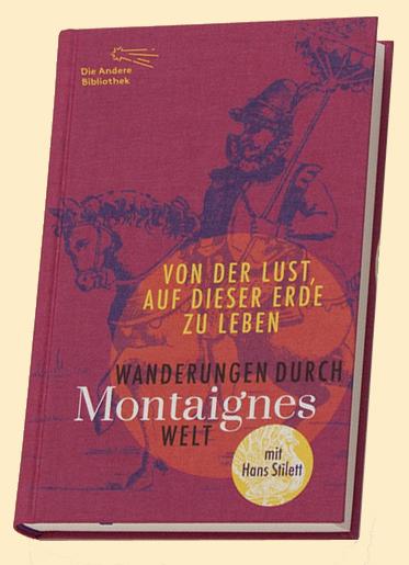 Michel de Montaigne: Von der Lust, auf dieser Erde zu leben