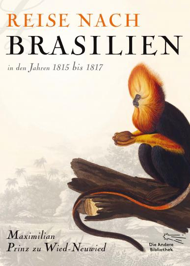 Maximilian Prinz zu Wied-Neuwied: Reise nach Brasilien in den Jahren 1815 bis 1817