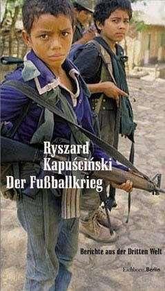 Ryszard Kapuscinski: Der Fussballkrieg
