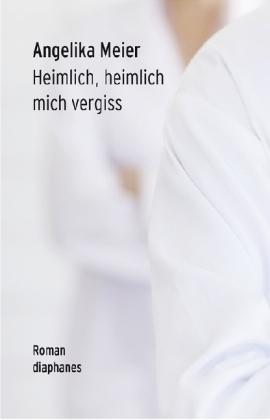 Angelika Meier: Heimlich, heimlich mich vergiss