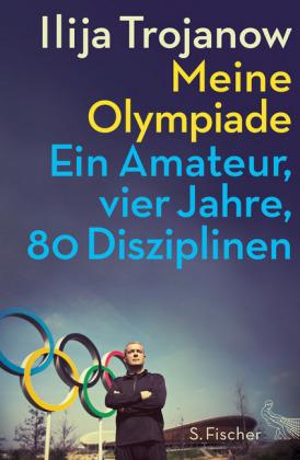 Ilija Trojanow: Meine Olympiade