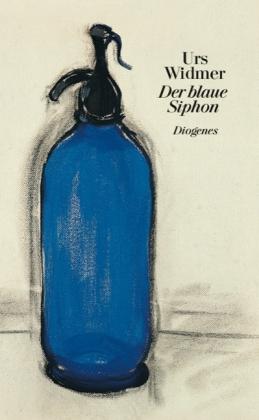Urs Widmer: Der blaue Siphon