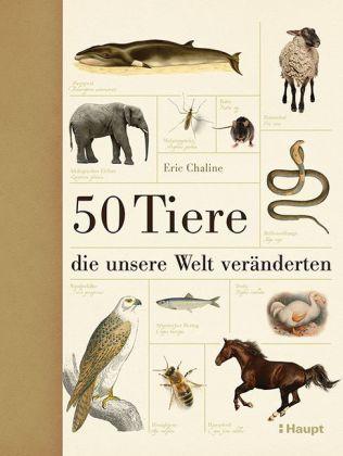 Eric Chaline: 50 Tiere, die unsere Welt veränderten
