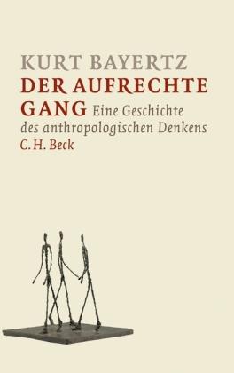 Kurt Bayertz: Der aufrechte Gang