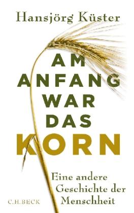 Hansjörg Küster: Am Anfang war das Korn