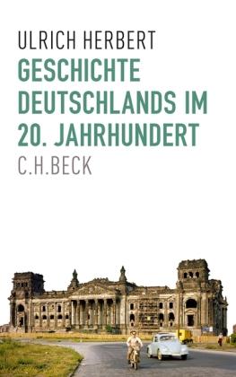Ulrich Herbert: Geschichte Deutschlands im 20. Jahrhundert