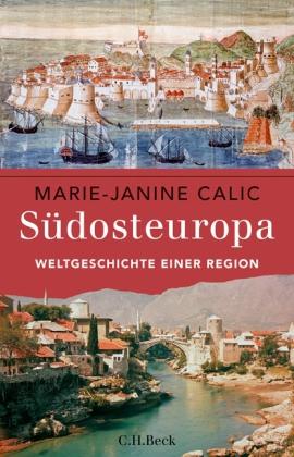 Marie-Janine Calic: Südosteuropa