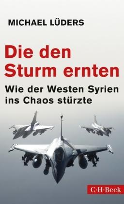 Michael Lüders: Die den Sturm ernten
