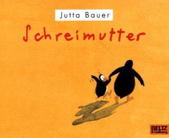 Bauer, Jutta: Schreimutter