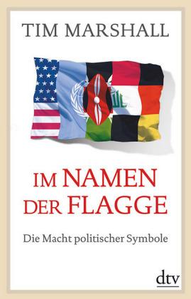 Tim Marshall: Im Namen der Flagge
