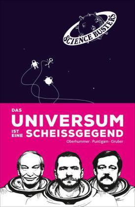 Werner Gruber, Heinz Oberhummer, Martin Puntigam: Das Universum ist eine Scheißgegend