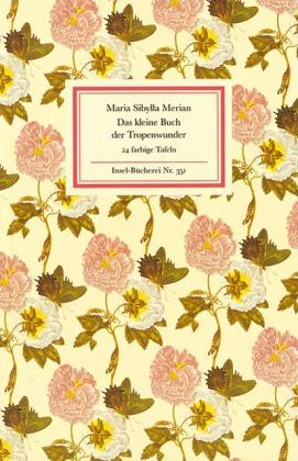 Maria Sibylla Merian: Das kleine Buch der Tropenwunder