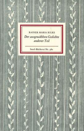 Rainer Maria Rilke: Der ausgewählten Gedichte anderer Teil