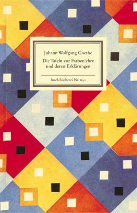 Johann Wolfgang Goethe: Die Tafeln zur Farbenlehre und deren Erklärungen
