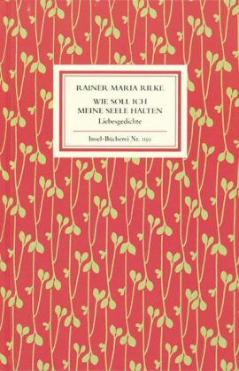 Rainer Maria Rilke: Wie soll ich meine Seele halten