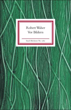 Robert Walser, Bernhard Echte: Vor Bildern