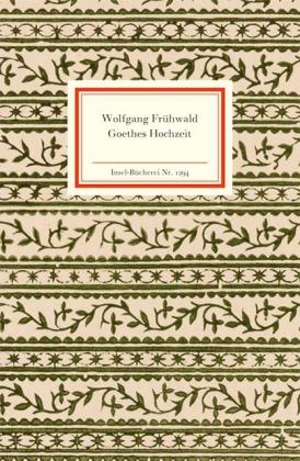 Wolfgang Frühwald: Goethes Hochzeit