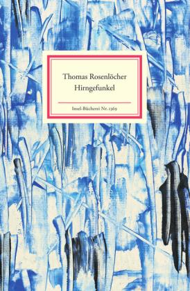 Thomas Rosenlöcher: Hirngefunkel