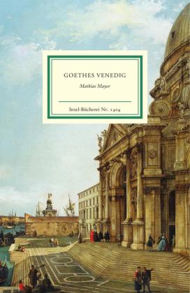Mathias Mayer: Goethes Venedig