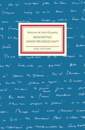 Antoine de Saint-Exupéry: Bekenntnis einer Freundschaft