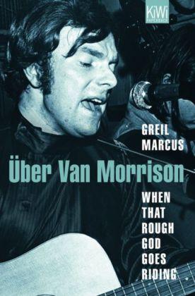 Greil Marcus: When That Rough God Goes Riding. Über Van Morrison