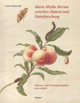 Carin Grabowski: Maria Sibylla Merian zwischen Malerei und Naturforschung