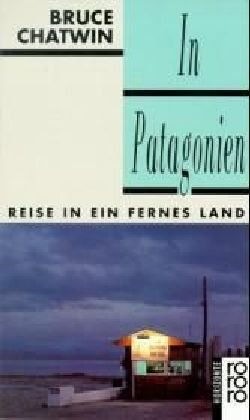 Bruce Chatwin: In Patagonien