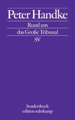 Peter Handke: Rund um das Große Tribunal