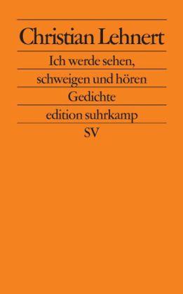 Christian Lehnert: Ich werde sehen, schweigen und hören
