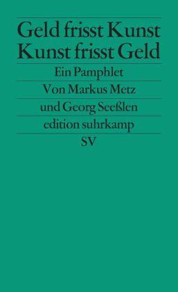 Markus Metz, Georg Seeßlen: Geld frisst Kunst – Kunst frisst Geld