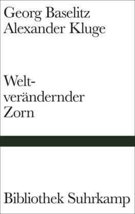 Georg Baselitz, Alexander Kluge: Weltverändernder Zorn