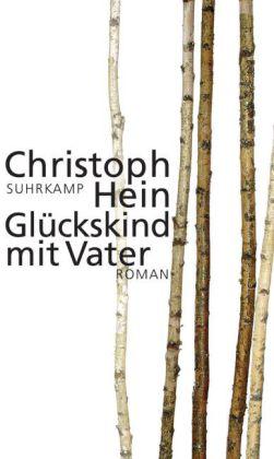 Christoph Hein: Glückskind mit Vater