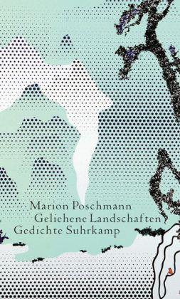 Marion Poschmann: Geliehene Landschaften