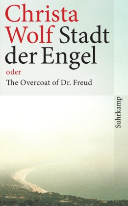 Christa Wolf: Stadt der Engel oder The Overcoat of Dr. Freud
