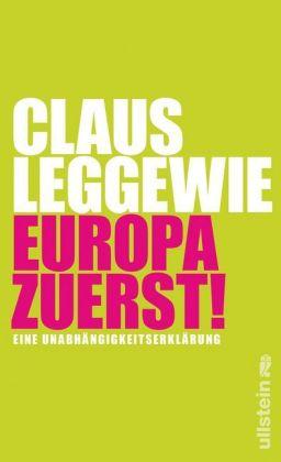 Claus Leggewie: Europa zuerst!