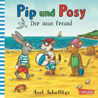 Scheffler, Axel: Pip und Posy: Der neue Freund